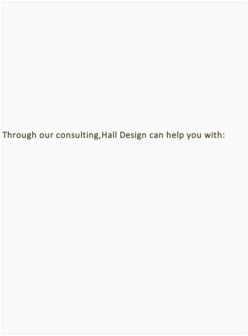 Through our consulting,Hall Design can help you with: